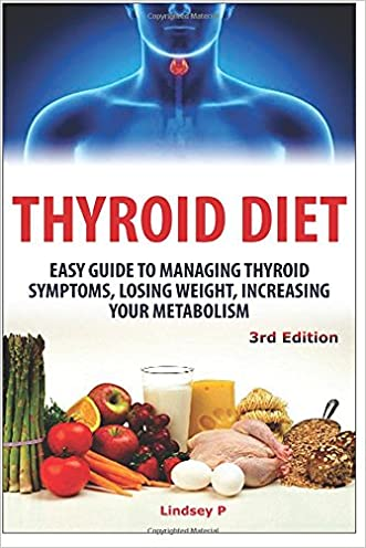 Thyroid Diet: Easy Guide to Managing Thyroid Symptoms, Losing Weight, Increasing Your Metabolism