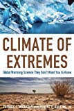 img - for Climate of Extremes: Global Warming Science They Don't Want You to Know book / textbook / text book