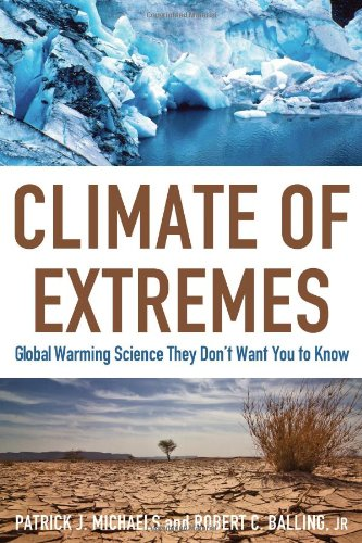 Climate of Extremes: Global Warming Science They Don't Want You to Know: Patrick J. Michaels, Robert, Jr. Balling: 9781933995236: Amazon.com: Books
