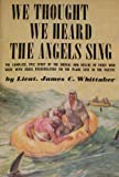img - for We Thought We Heard The Angels Sing: The complete story of the ordeal and rescue of those who were with Eddie Rickenbacker on the plane lost in the Pacific book / textbook / text book