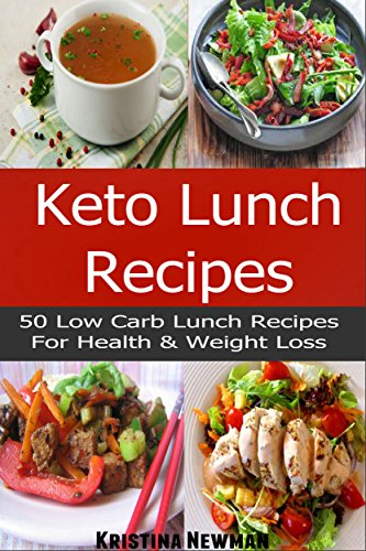 Keto Recipes: 50 Low-Carb, Ketogenic Diet Lunch Recipes for Health and Weight Loss! by Kristina Newman