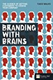 Branding with Brains: The science of getting customers to choose your company (Financial Times Series)