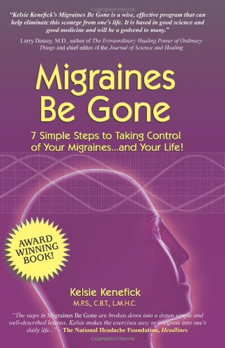 Migraines Be Gone: 7 Simple Steps to Eliminating Your Migraines Forever