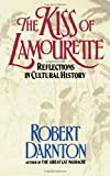 Kiss of Lamourette: Reflections in Cultural History (0393307522) by Darnton, Robert