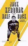 Jack Kerouac halfback : Le h�ros de la Beat Generation & le football am�ricain par Batella