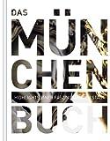 Das München Buch: Highlights einer faszinierenden Stadt (KUNTH Das ... Buch. Highlights einer faszinierenden Stadt)
