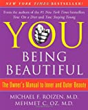 YOU: Being Beautiful: The Owner&#039;s Manual to Inner and Outer Beauty