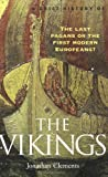 A Brief History of the Vikings: The Last Pagans or the First Modern Europeans? (Brief History Series)