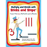 Multiply and Divide with Sticks and Steps: Teach This Easy Method in Just 5 Minutesby Maureen Stearns