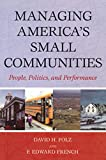 Managing Americas Small Communities: People, Politics, and Performance
