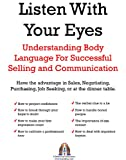 Listen With Your Eyes: Understanding Body Language for Successful Selling and Communication
