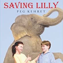 Saving Lilly (       UNABRIDGED) by Peg Kehret Narrated by Julia Farhat