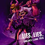 DREAMS COME TRUE「LIES,LIES.」