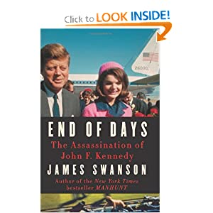 End of Days: The Assassination of John F. Kennedy by James L. Swanson