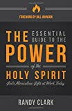 The Essential Guide to the Power of the Holy Spirit: Gods Miraculous Gifts at Work Today