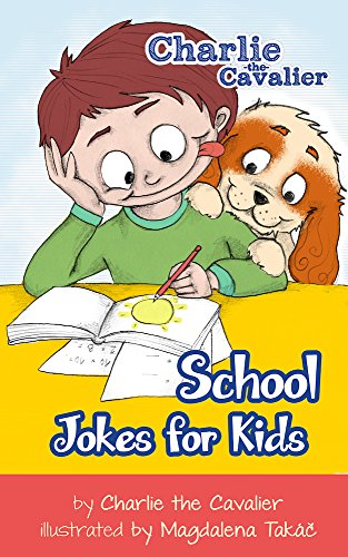 Charlie The Cavalier - School Jokes for Kids: (FREE Puppet Download Included!): Hilarious Jokes (Best Clean Joke Books for Kids) (Charlie the Cavalier Best Joke Books)