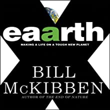 Eaarth: Making a Life on a Tough New Planet (       UNABRIDGED) by Bill McKibben Narrated by Oliver Wyman
