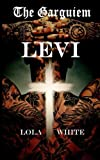 img - for The Garguiem: Levi: The Garguiem - fighting evil and corruption through faith, duty and love (Volume 1) book / textbook / text book