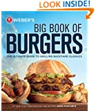 Weber's Big Book of Burgers: The Ultimate Guide to Grilling Incredible Backyard Fare