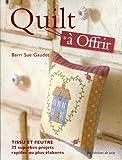echange, troc Barry Sue Gaudet - Quilt à Offrir : Tissu et feutre, 25 superbes projets rapides ou plus élaborés