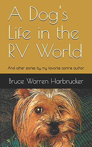 A Dogs Life In The RV World And other stories by my favorite canine author [harbrucker, bruce] (Tapa Blanda)