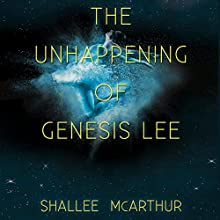 The Unhappening of Genesis Lee (       UNABRIDGED) by Shallee McArthur Narrated by Cassandra Morris
