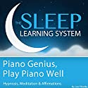 Piano Genius, Play Piano Well: With Hypnosis, Meditation, and Affirmations (The Sleep Learning System) Speech by Joel Thielke Narrated by Joel Thielke