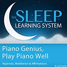 Piano Genius, Play Piano Well: With Hypnosis, Meditation, and Affirmations (The Sleep Learning System)  by Joel Thielke Narrated by Joel Thielke