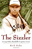 The Sizzler: George Sisler, Baseballs Forgotten Great (SPORTS & AMERICAN CULTURE)