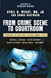 From Crime Scene to Courtroom: Examining the Mysteries Behind Famous Cases by Cyril H. Wecht, Dawna Kaufmann (2011) Hardcover
