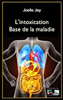 L'intoxication Base de la maladie