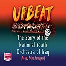 Upbeat: The Story of the National Youth Orchestra of Iraq Audiobook by Paul MacAlindin Narrated by Tom Carter