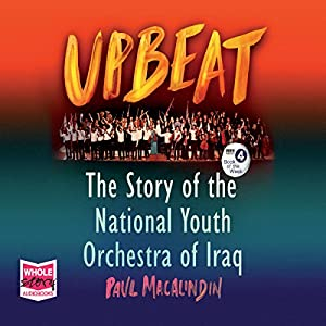 Upbeat: The Story of the National Youth Orchestra of Iraq Hörbuch von Paul MacAlindin Gesprochen von: Tom Carter