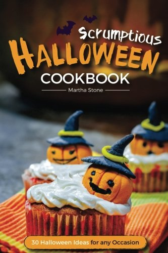 Scrumptious Halloween Cookbook - 30 Halloween Ideas for any Occasion: Halloween Food the Whole Family Will Enjoy by Martha Stone