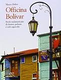 Mauro Daltin Officina Bolívar. Storie sudamericane di destini, polvere e cieli capovolti
