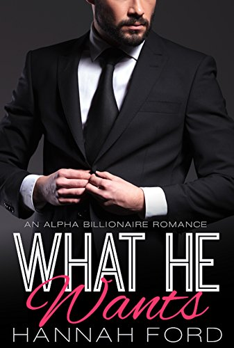 Hannah Ford - What He Wants (What He Wants, Book One) (An Alpha Billionaire Romance) (English Edition)