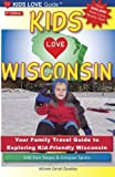 KIDS LOVE WISCONSIN, 2nd Edition: Your Family Travel Guide to Exploring Kid-Friendly Wisconsin. 500 Fun Stops and Unique Spots (Kids Love Travel Guides)