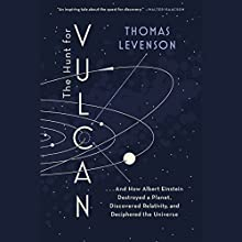 The Hunt for Vulcan: …And How Albert Einstein Destroyed a Planet, Discovered Relativity, and Deciphered the Universe (       UNABRIDGED) by Thomas Levenson Narrated by Kevin Pariseau