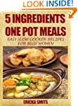 5 Ingredients One Pot Meals:  Easy Sl...