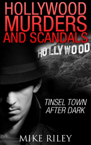 Mike Riley - Hollywood Murders and Scandals: Tinsel Town After Dark (Murder, Scandals and Mayhem Book 1) (English Edition)