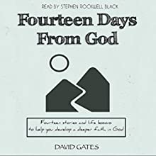 Fourteen Days from God: Fourteen Stories and Life Lessons to Help You Develop a Deeper Faith in God (       UNABRIDGED) by David Gates Narrated by Stephen Rockwell Black
