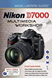 Magic Lantern Guides®: Nikon D7000 Multimedia Workshop Lark Books