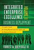 Integrated Enterprise Excellence, Vol. II – Business Deployment: A Leaders' Guide for Going Beyond Lean Six Sigma and the Balanced Scorecard