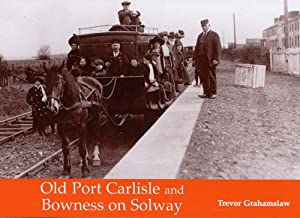 Old Port Carlisle and Bowness on Solway: With Rockcliffe, Burgh by Sands, Kirkbride, by Trevor Grahamslaw