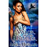 Valor of the Healer: Rebels of Adalonia, Book 1 (       UNABRIDGED) by Angela Highland Narrated by Gia St. Claire