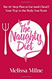 img - for The Naughty Diet: The 10-Step Plan to Eat and Cheat Your Way to the Body You Want book / textbook / text book