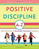 img - for By Jane Nelsen Ed.D. - Positive Discipline A-Z: 1001 Solutions to Everyday Parenting Problems (Positive Discipline Library) (2/25/07) book / textbook / text book