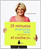 img - for 15 minutos de gimnasia facial para hacer en el coche (Spanish Edition) book / textbook / text book