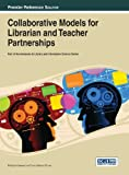 img - for Collaborative Models for Librarian and Teacher Partnerships (Advances in Library and Information Science) book / textbook / text book