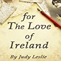 For the Love of Ireland Audiobook by Judy Leslie Narrated by Susanna Burney